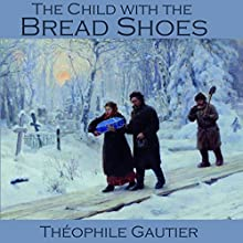 The Child with the Bread Shoes (       UNABRIDGED) by Théophile Gautier Narrated by Cathy Dobson