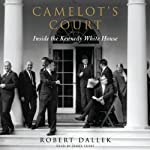 Camelot's Court: Inside the Kennedy White House | Robert Dallek
