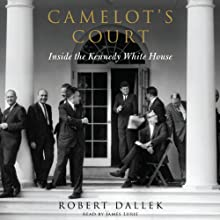 Camelot's Court Unabridged: Inside the Kennedy White House (       UNABRIDGED) by Robert Dallek Narrated by James Lurie