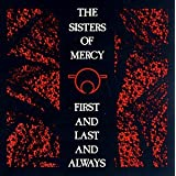 First And Last And Always ~ The Sisters Of Mercy
