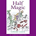 Half Magic (       UNABRIDGED) by Edward Eager Narrated by Words Take Wing