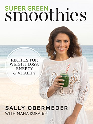 Super Green Smoothies: Recipes for weight loss, energy & vitality by Sally Obermeder, Maha Koraiem