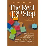 The Real 13th Step : Discovering Confidence, Self-Reliance, and Independence Beyond the 12-Step Programs