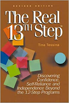 The Real 13th Step: Discovering Confidence, Self-Reliance, and