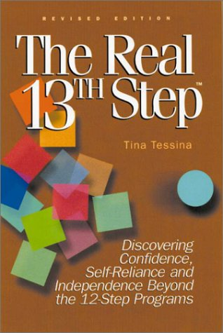 The Real 13th Step: Discovering Confidence, Self-Reliance, and Independence Beyond the Twelve-Step Programs (Revised Edi