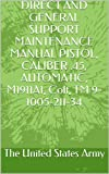 DIRECT AND GENERAL SUPPORT MAINTENANCE MANUAL PISTOL, CALIBER .45, AUTOMATIC, M1911A1, Colt, TM 9-1005-211-34 (English Edition)