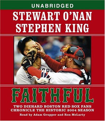 Faithful: Two Diehard Boston Red Sox Fans Chronicle the Historic 2004 Season, O'Nan,Stewart/King,Stephen/Grupper,Adam/McLarty,Ron