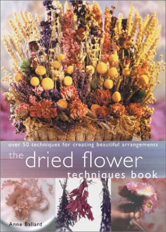 Dried Flower Techniques Book: Over 50 Techniques for Creating Beautiful Arrangements PDF
