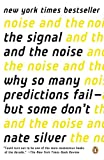 Nate Silver The Signal and the Noise: Why So Many Predictions Fail--But Some Don't