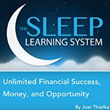 Unlimited Financial Success, Money, and Opportunity with Hypnosis, Meditation, Relaxation, and Affirmations: The Sleep Learning System Audiobook by Joel Thielke Narrated by Joel Thielke