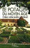 echange, troc Josy Marty-Dufaut - Le potager du Moyen Age : Créez votre jardin médiéval