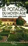 Le potager du Moyen Age : Cr�ez votre jardin m�di�val par Marty-Dufaut