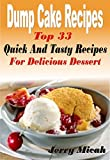 Dump Cake Recipes: Top 33 Quick And Tasty Recipes For Delicious Dessert