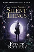 The Slow Regard of Silent Things: A Kingkiller Chronicle Novella (The Kingkiller Chronicle)