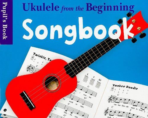 Ukulele from the Beginning: Songbook - Pupil's Book