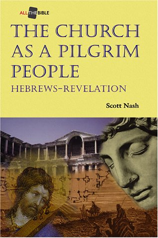 The Church As a Pilgrim People: Hebrews-Revelation (All...