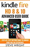 Kindle Fire HD 8 & 10: Kindle Fire HD Advanced User Guide (Updated DEC 2016): Step-By-Step Instructions to Enrich Your Fire HD Experience (Kindle Fire ... Fire HD 8, Fire HD 10) (English Edition)