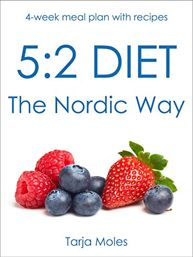 5:2 Diet - The Nordic Way: 4-week meal plan with recipes by Tarja Moles