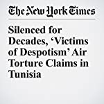 Silenced for Decades, 'Victims of Despotism' Air Torture Claims in Tunisia | Carlotta Gall