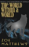 The World Within A World: A Clean Fantasy Irish Romance (The Sorcerers of Xoralia, Book 3) (Heatherwood Series)