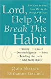 img - for Lord, Help Me Break This Habit: You Can Be Free from Doing the Things You Hate book / textbook / text book