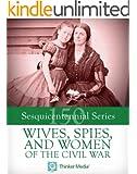Wives, Spies, and Women of the Civil War (Civil War Sesquicentennial Series Book 4)