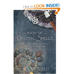 The Book of Crystal Spells: Magical Uses for Stones, Crystals, Minerals ... and Even Sand Ember Grant