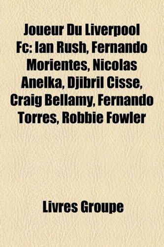 Joueur Du Liverpool FC: Ian Rush, Fernando Morientes, Nicolas Anelka, Djibril Ciss, Craig Bellamy, Fernando Torres, Robbie Fowler
