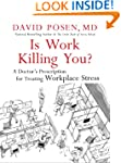 Is Work Killing You?: A Doctor's Pres...