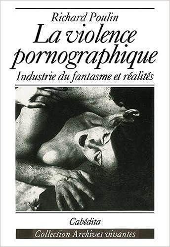 La Violence pornographique - L'Industrie du fantasme et réalités