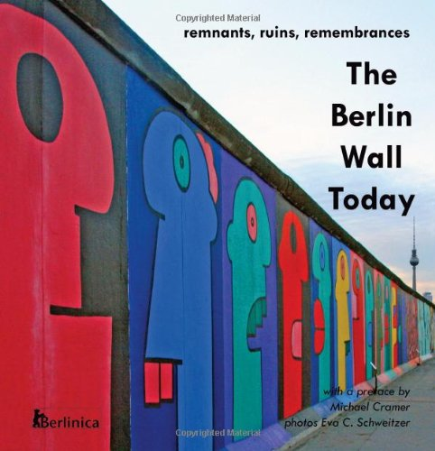 The Berlin Wall Today: Remnants, Ruins, Remembrances. A new picture travel guide to the remainders of the Wall since the fall of the Iron Curtain and to memorials of World War II and the Cold War
