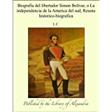 Biografia del libertador Simon Bolêvar, o La independencia de la America del sud, Resena historico-biografica