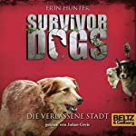 Die verlassene Stadt (Survivor Dogs 1) | Erin Hunter