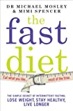 The Fast Diet by Dr Michael Mosley and Mimi Spencer