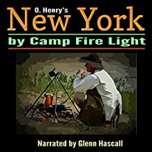 New York by Camp Fire Light (       UNABRIDGED) by O. Henry Narrated by Glenn Hascall
