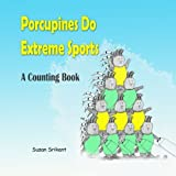 Porcupines Do Extreme Sports:  A Counting Book