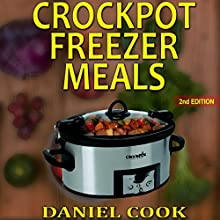 Crockpot Freezer Meals - 2nd Edition: 110 Delicious Crockpot Freezer Meals Audiobook by Daniel Cook Narrated by Diane Davis