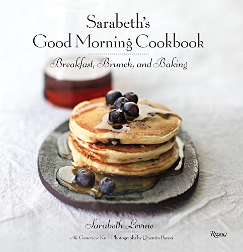 Sarabeth's Good Morning Cookbook: Breakfast, Brunch, and Baking by Sarabeth Levine