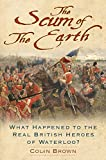 img - for Scum of the Earth: What Happened to the Real British Heroes of Waterloo? book / textbook / text book