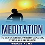 Meditation: 30-Day Challenge to Relieve Anxiety, Stress and Depression | Jordan Koma