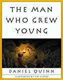 The Man Who Grew Young (1893956172) by Daniel Quinn