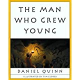 The Man Who Grew Young ~ Daniel Quinn