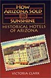 How Arizona Sold Its Sunshine: The Historical Hotels of Arizona