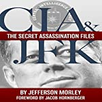 CIA & JFK: The Secret Assassination Files | Jefferson Morley
