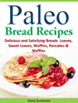 Paleo Bread Recipes: Delicious and Sa...