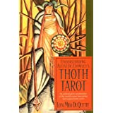 Understanding Aleister Crowley's Thoth Tarot: An Authoritative Examination of the World's Most Fascinating and Magical Tarot Cardsby Lon Milo DuQuette