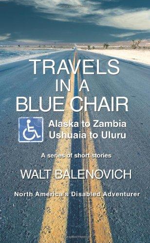 Travels In A Blue Chair: Alaska To Zambiaushuaia To Uluru