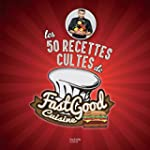 Les 50 recettes cultes de Fast Good C...