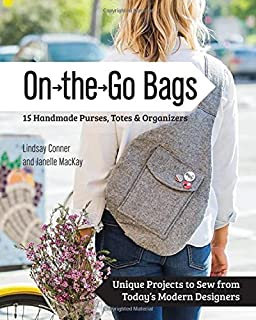 Book Cover: On the Go Bags - 15 Handmade Purses, Totes & Organizers: Unique Projects to Sew from Today's Modern Designers
