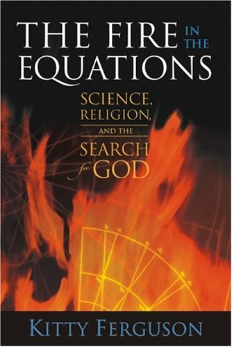 The Fire in the Equations: Science, Religion, and the Search for God